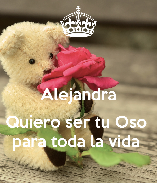Alejandra  Quiero ser tu Oso  para toda la vida