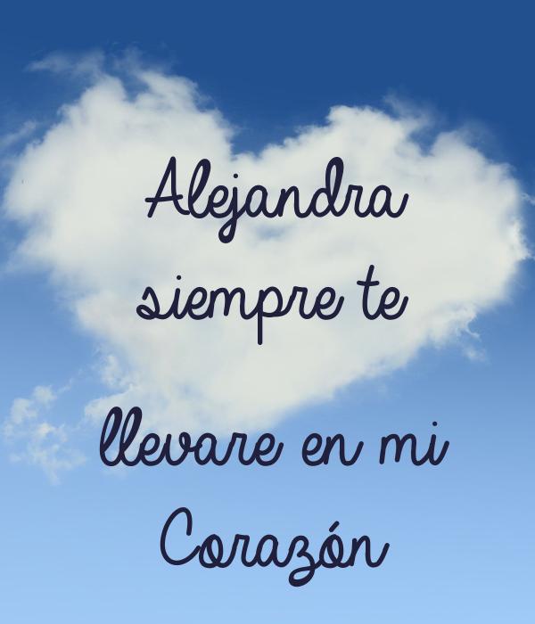 Alejandra siempre te   llevare en mi Corazón