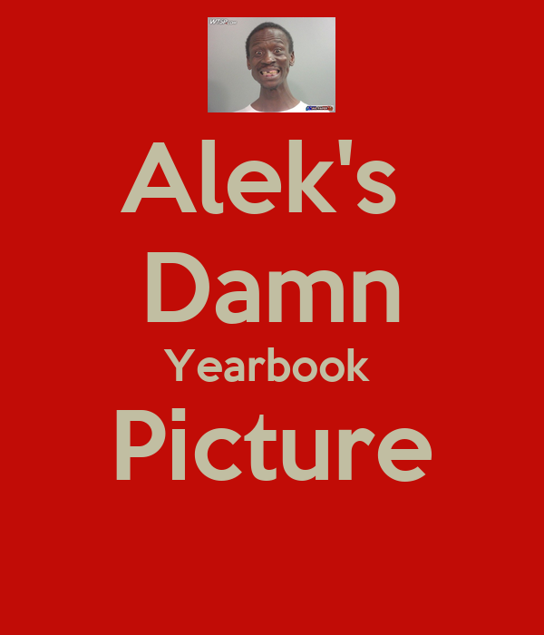 Alek's  Damn Yearbook  Picture