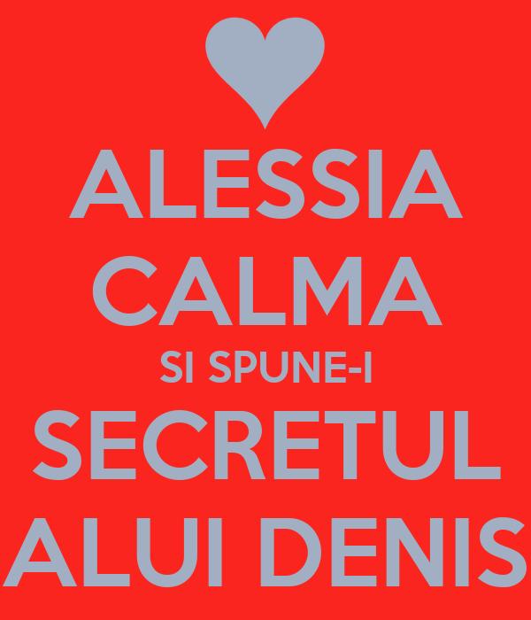 ALESSIA CALMA SI SPUNE-I SECRETUL ALUI DENIS