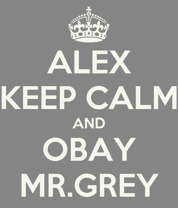 ALEX KEEP CALM AND OBAY MR.GREY