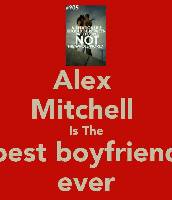 Alex  Mitchell  Is The best boyfriend ever