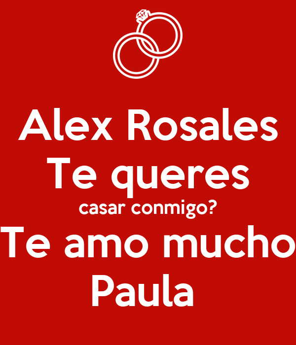 Alex Rosales Te queres casar conmigo? Te amo mucho Paula