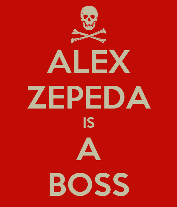ALEX ZEPEDA IS A BOSS