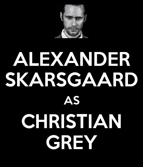 ALEXANDER SKARSGAARD AS CHRISTIAN GREY