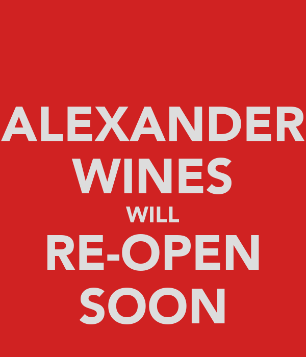 ALEXANDER WINES WILL RE-OPEN SOON