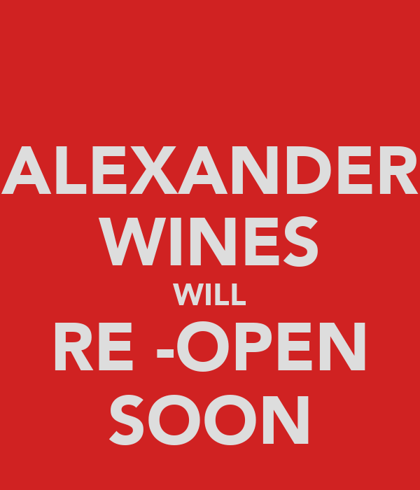 ALEXANDER WINES WILL RE -OPEN SOON