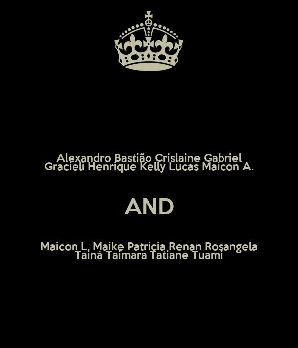 Alexandro Bastião Crislaine Gabriel Gracieli Henrique Kelly Lucas Maicon A. AND Maicon L. Maike Patricia Renan Rosangela Tainá Taimara Tatiane Tuami