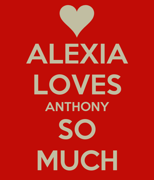 ALEXIA LOVES ANTHONY SO MUCH