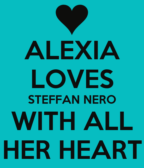 ALEXIA LOVES STEFFAN NERO WITH ALL HER HEART