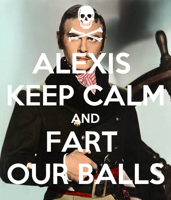 ALEXIS  KEEP CALM AND FART  OUR BALLS