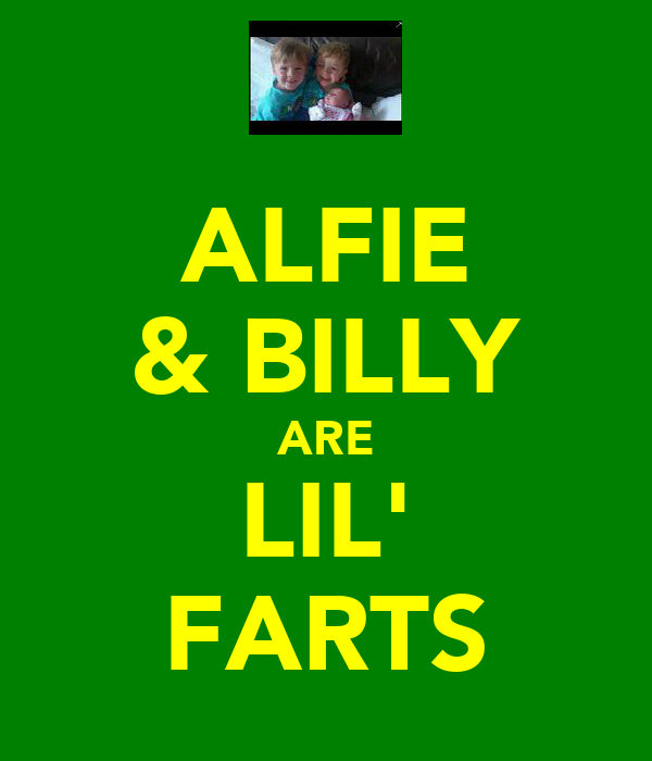 ALFIE & BILLY ARE LIL' FARTS