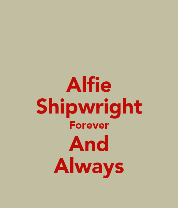 Alfie Shipwright Forever And Always
