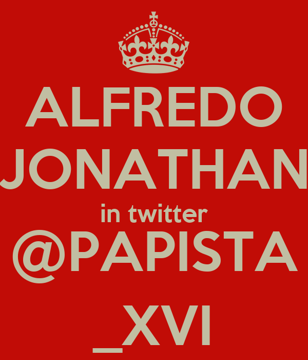 ALFREDO JONATHAN in twitter @PAPISTA _XVI