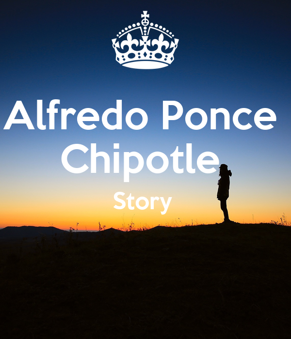 Alfredo Ponce  Chipotle  Story