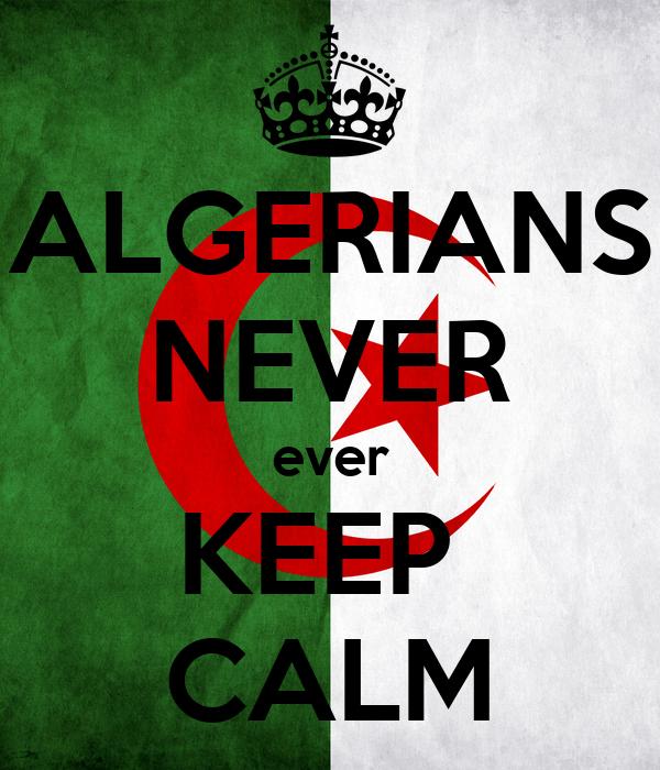 ALGERIANS NEVER ever KEEP  CALM