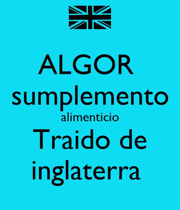 ALGOR  sumplemento alimenticio Traido de inglaterra