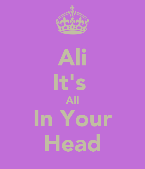 Ali It's  All In Your Head