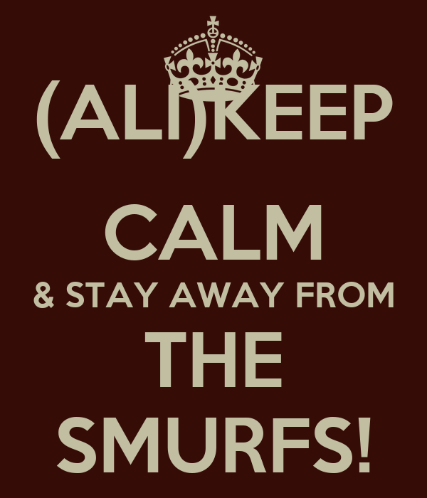 (ALI)KEEP CALM & STAY AWAY FROM THE SMURFS!