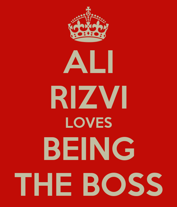 ALI RIZVI LOVES BEING THE BOSS