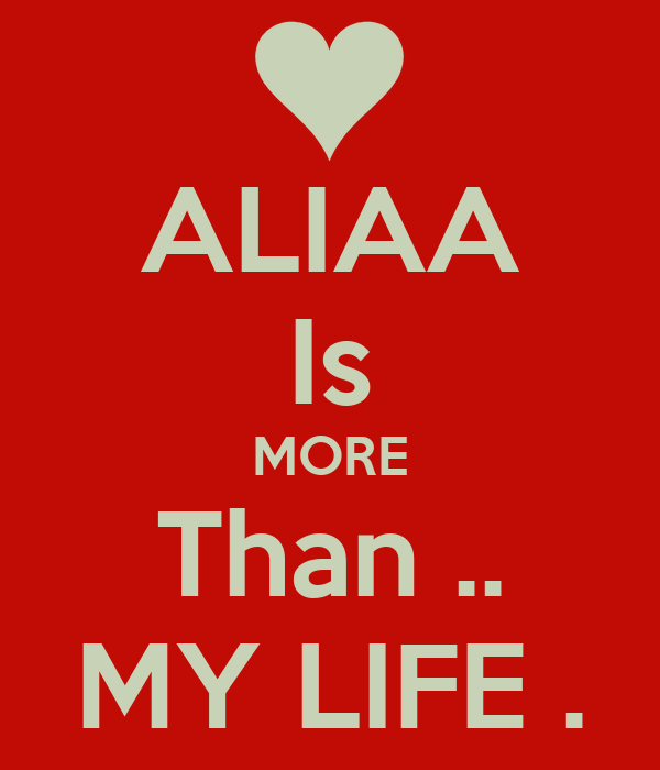 ALIAA Is MORE Than .. MY LIFE .