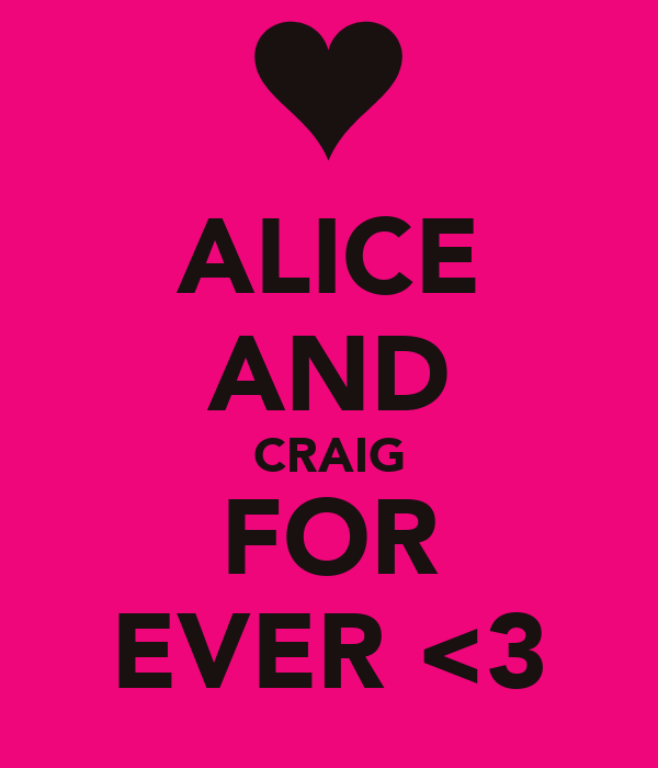 ALICE AND CRAIG FOR EVER <3