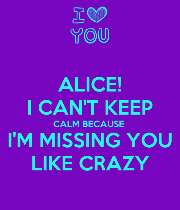 Alice I Cant Keep Calm Because Im Missing You Like Crazy Poster