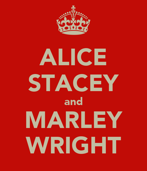 ALICE STACEY and MARLEY WRIGHT
