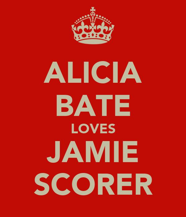 ALICIA BATE LOVES JAMIE SCORER