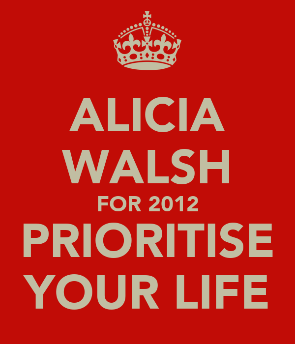 ALICIA WALSH FOR 2012 PRIORITISE YOUR LIFE