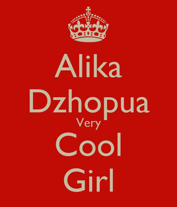 Alika Dzhopua Very Cool Girl