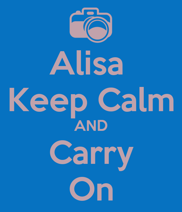 Alisa  Keep Calm AND Carry On