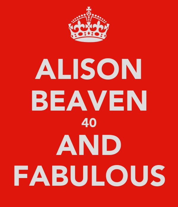 ALISON BEAVEN 40 AND FABULOUS