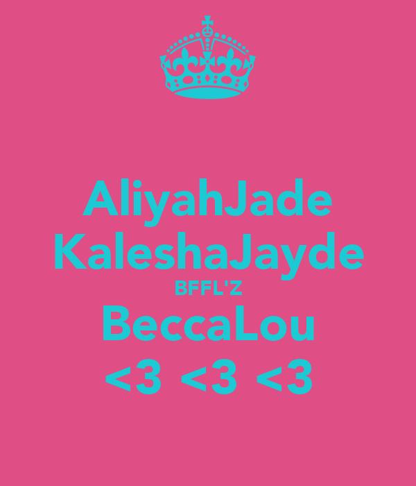AliyahJade KaleshaJayde BFFL'Z BeccaLou <3 <3 <3