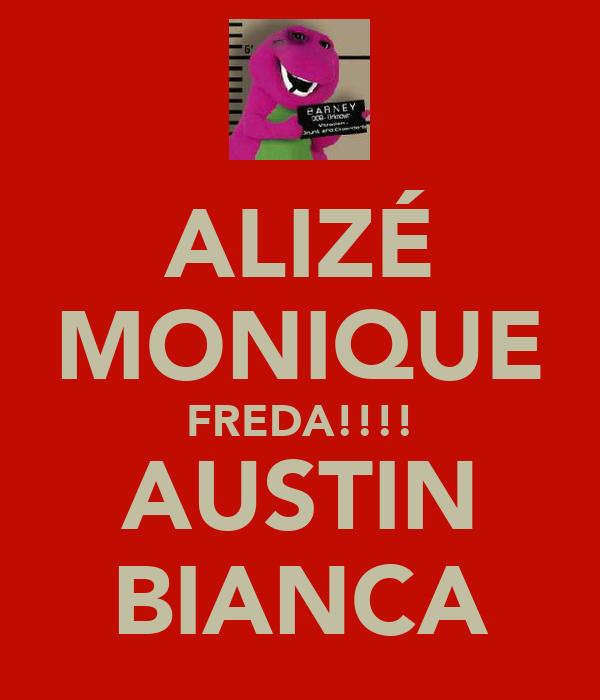 ALIZÉ MONIQUE FREDA!!!! AUSTIN BIANCA