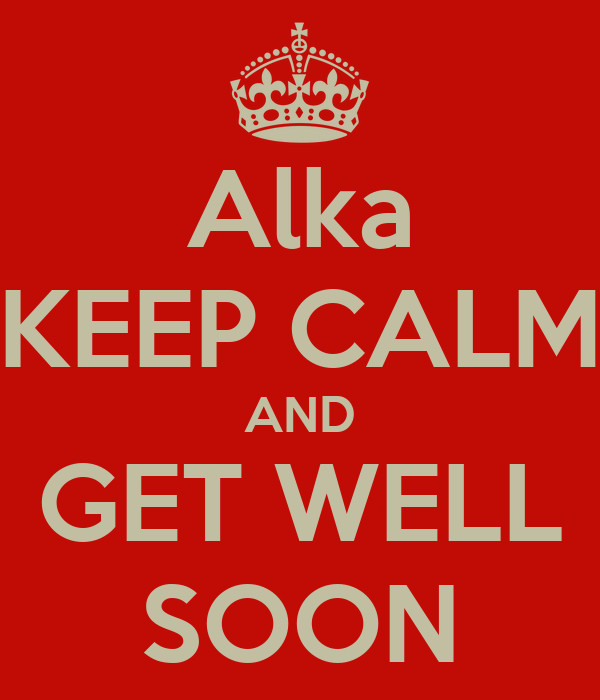 Alka KEEP CALM AND GET WELL SOON