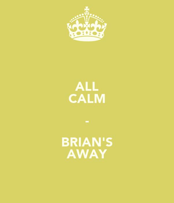 ALL CALM - BRIAN'S AWAY