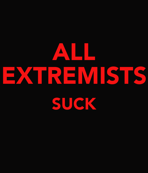 ALL EXTREMISTS SUCK