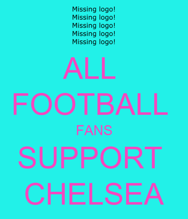 ALL  FOOTBALL  FANS SUPPORT  CHELSEA