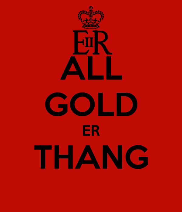 ALL GOLD ER THANG