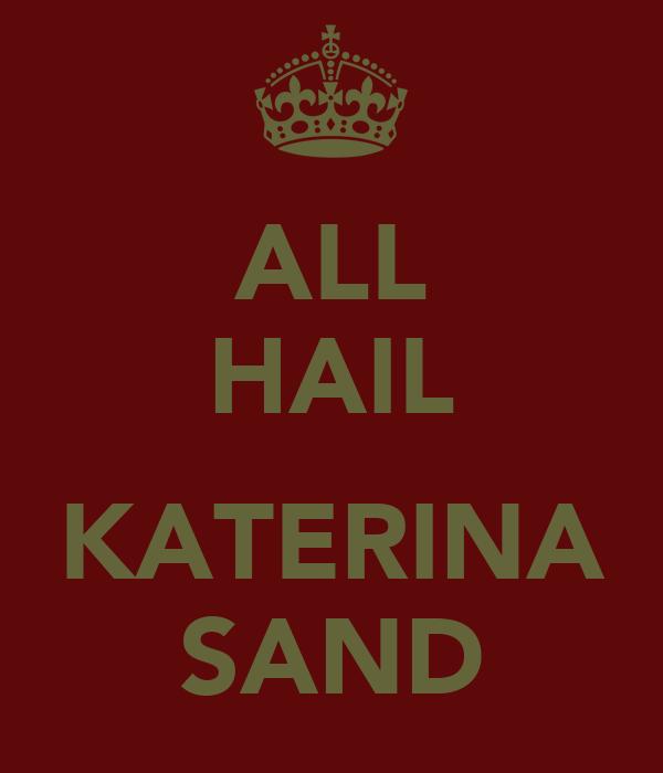 ALL HAIL  KATERINA SAND