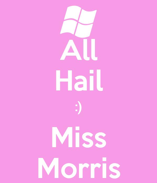 All Hail :) Miss Morris