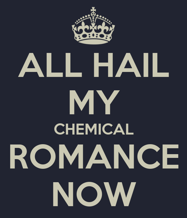ALL HAIL MY CHEMICAL ROMANCE NOW