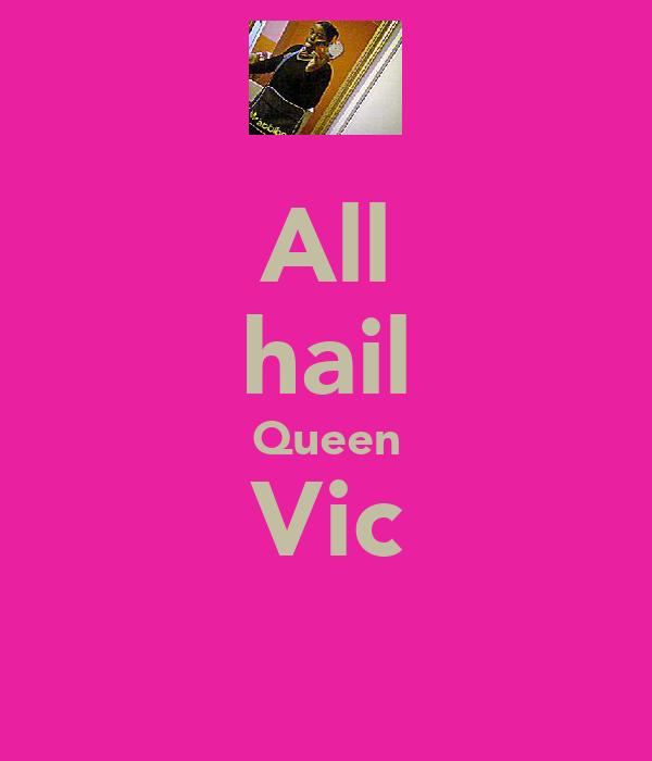 All hail Queen Vic