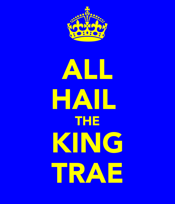 ALL HAIL  THE KING TRAE