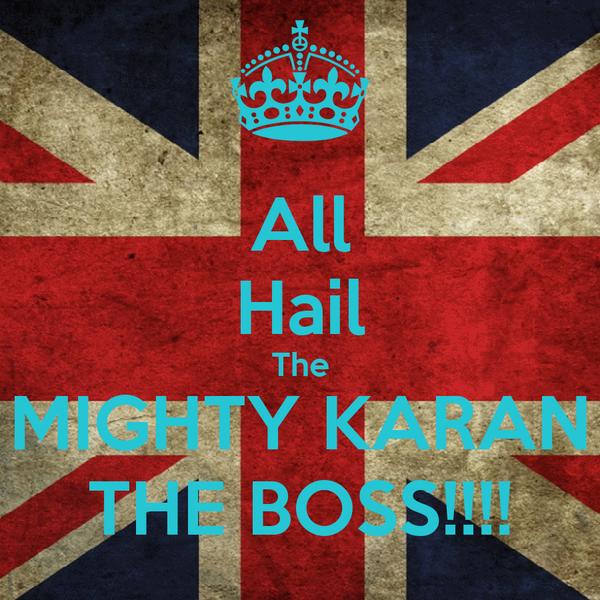 All Hail The MIGHTY KARAN THE BOSS!!!!