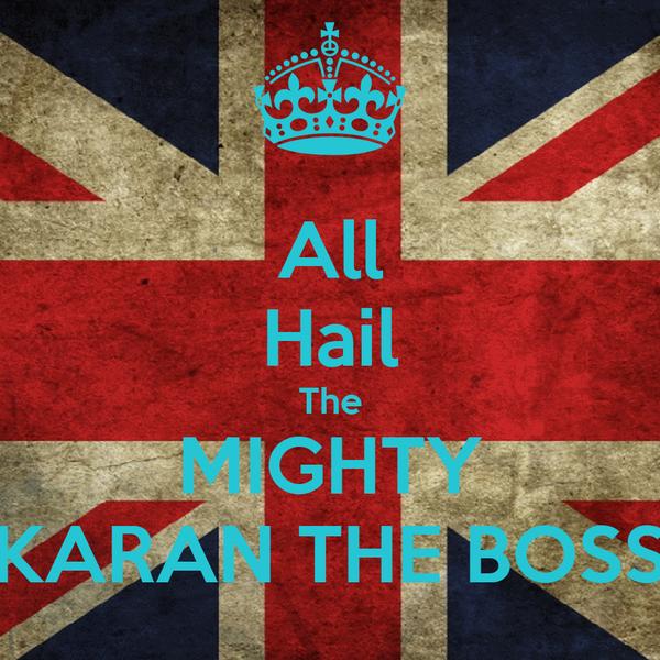 All Hail The MIGHTY KARAN THE BOSS