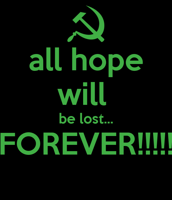 all hope will  be lost... FOREVER!!!!!
