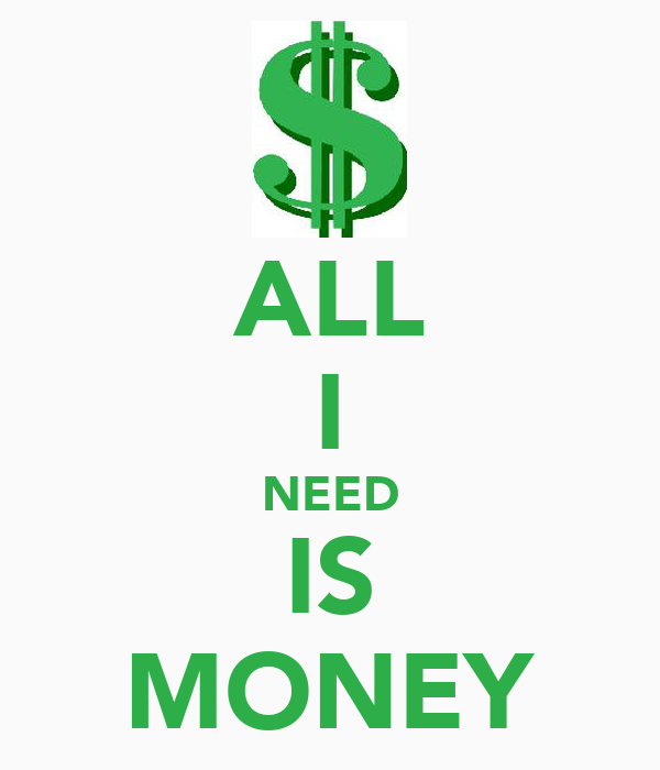 ALL I NEED IS MONEY