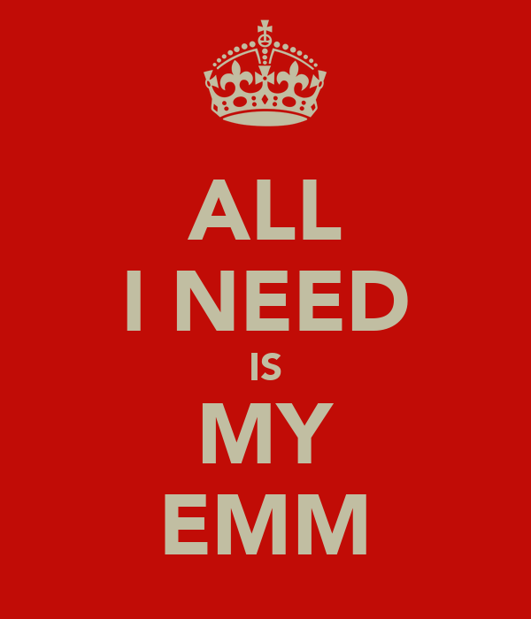 ALL I NEED IS MY EMM